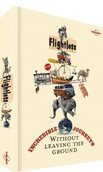 Flightless: Incredible Journeys Without Leaving the Ground