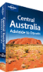 Central <strong>Australia</strong> travel guide (Adelaide to Darwin) - 5th Edition