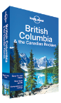 British Columbia & Canadian Rockies travel guide - 6th edition