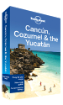 Cancun, Cozumel & the Yucatan travel guide - 6th edition