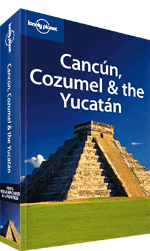 Cancun, Cozumel &amp; the Yucatan travel guide