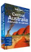 Central <strong>Australia</strong> travel guide (Adelaide to Darwin) - 6th Edition