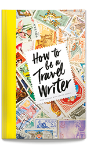 How to be a Travel Writer - 4th edition