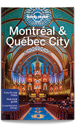 Montreal & Quebec City guide, 4th Edition Dec 2015 by Lonely Planet