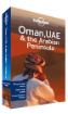 Oman, UAE & Arabian <strong>Peninsula</strong> travel guide - 4th edition