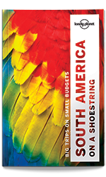 South America on a Shoestring travel guide, 13th Edition Oct 2016 by Lonely Planet