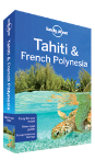 Tahiti & French Polynesia travel guide - 9th edition