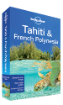 <strong>Tahiti</strong> & <strong>French</strong> <strong>Polynesia</strong> travel guide - 9th edition