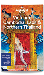 Vietnam, Cambodia, Laos & Northern Thailand travel guide - 5th edition, 5th Edition Aug 2017 by Lonely Planet