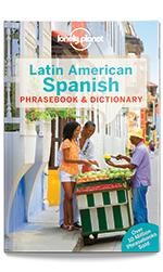 Latin American Spanish Phrasebook, 8th Edition Jun 2017 by Lonely Planet
